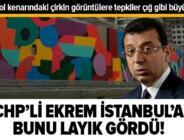CHP'li Ekrem İmamoğlu İstanbul'a bunu layık gördü!